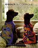 echange, troc Sally Muir - Animaux de compagnie : La bible des accessoires pour animaux