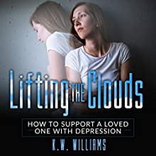 Lifting the Clouds: How to Support a Loved One with Depression Audiobook by K.W. Williams Narrated by Jim D Johnston