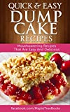 Quick And Easy Dump Cake Recipes: Mouth-Watering Recipes That Are Quick And Easy To Make & Delicious