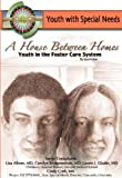 A House Between Homes: Youth in the Foster Care System (Youth with Special Needs)