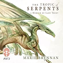 The Tropic of Serpents (       UNABRIDGED) by Marie Brennan Narrated by Kate Reading
