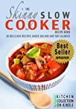 The Skinny Slow Cooker Recipe Book: 40 Delicious Recipes Under 300, 400 And 500 Calories (Kitchen Collection On Kindle)