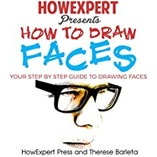 How to Draw Faces: Your Step-by-Step Guide to Drawing Faces | Livre audio Auteur(s) :  HowExpert Press, Therese Barleta Narrateur(s) : Richard Linhart