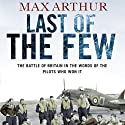 Last of the Few: The Battle of Britain in the Words of the Pilots Who Won It (       UNABRIDGED) by Max Arthur Narrated by Angele Masters, Eric Brooks