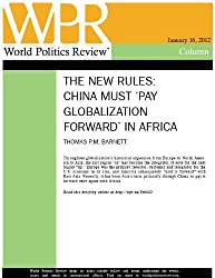 China Must 'Pay Globalization Forward' in Africa (The New Rules, by Thomas P.M. Barnett)