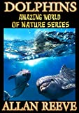 Dolphins - Awesome Facts & Stunning Photos (World Nature Series Book 1)