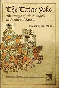 The Tatar Yoke: The Image of the Mongols in Medieval Russia Corrected