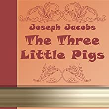 The Three Little Pigs (Annotated) (       UNABRIDGED) by Joseph Jacobs Narrated by Anastasia Bertollo