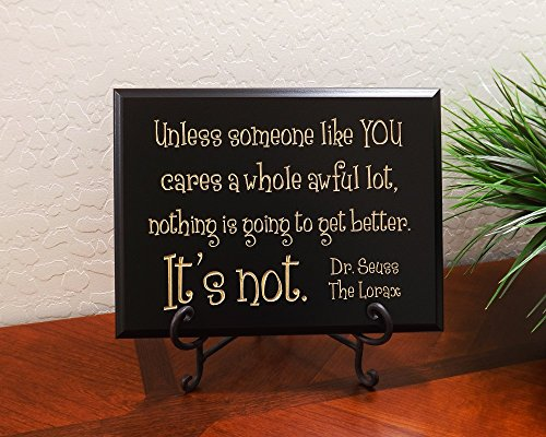 Unless someone like YOU cares a whole awful lot, nothing is going to get better. It's not. Dr. Seuss The Lorax Sign by Timber Creek Design, (Dr Seuss Signs)