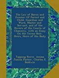 img - for The Law of Baron and Femme: Of Parent and Child, Guardian and Ward, Master and Servant, and of the Powers of the Courts of Chancery, with an Essay On the Terms Heir, Heirs, Heirs of the Body book / textbook / text book