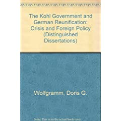 The Kohl Government and German Reunification: Crisis and Foreign Policy (Distinguished Dissertations)
