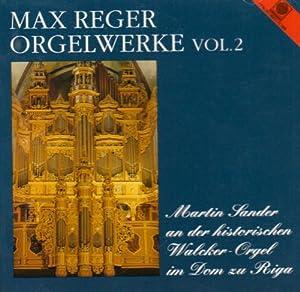 Max Reger - Orgelwerke Vol. 2 (gespielt an der Walcker-Orgel im Mariendom zu Riga)