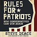 Rules for Patriots: How Conservatives Can Win Again Audiobook by Steve Deace Narrated by Steve Deace