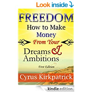 Freedom: How to Make Money From Your Dreams and Ambitions (How to Make Money, Make Money Online, Make Money from Home