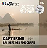 Capturing Light: Das Herz der Fotografie (mitp Edition Profifoto)