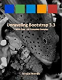 Unraveling Bootstrap 3.3 (With Over 100 Complete Samples): The book to Learn Bootstrap (v3.3) from! (Unraveling Series 2)...