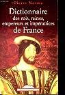 Dictionnaire des rois, reines, empereurs et impératrices de France