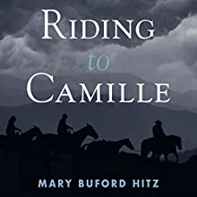 Riding to Camille: A Novel of Love and Perseverance Through One of Virginia's Most Devastating Storms (       UNABRIDGED) by Mary Buford Hitz Narrated by Rebekkah Hilgraves