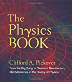The Physics Book: From the Big Bang to Quantum Resurrection, 250 Milestones in the History of Physics (Sterling Milestones) Reviews