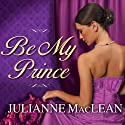 Be My Prince: Royal Trilogy Series, Book 1 Audiobook by Julianne MacLean Narrated by Anne Flosnik