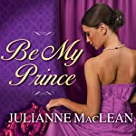 Be My Prince: Royal Trilogy Series, Book 1 (       UNABRIDGED) by Julianne MacLean Narrated by Anne Flosnik
