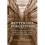 Better Off Forgetting?: Essays on Archives, Public Policy, and Collective Memoryby Cheryl Avery