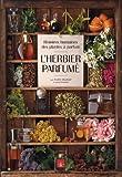 echange, troc Freddy Ghozland, Xavier Fernandez - L'herbier parfumé : Histoires humaines des plantes à parfum