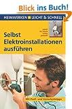 Selbst Elektroinstallationen ausf�hren: Mit Profi- und Sicherheitstipps