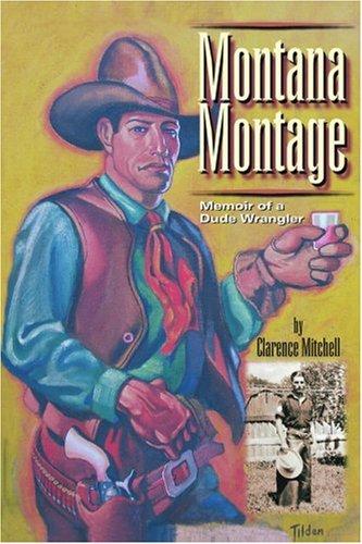 Montana Montage: Memoir of a Dude Wrangler