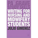 Writing for Nursing and Midwifery Students (Palgrave Study Guides)by Julio Gimenez