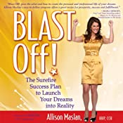 Blast Off!: The Surefire Success Plan to Launch Your Dreams into Reality | [Allison Maslan]