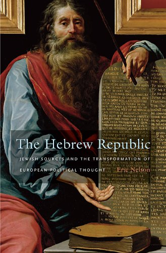 The Hebrew Republic: Jewish Sources and the Transformation of European Political Thought, Eric Nelson