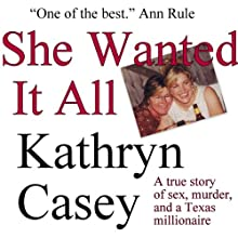 She Wanted It All: A True Story of Sex, Murder, and a Texas Millionaire (       UNABRIDGED) by Kathryn Casey Narrated by Moe Rock