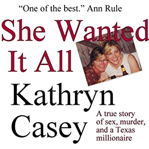 She Wanted It All: A True Story of Sex, Murder, and a Texas Millionaire | [Kathryn Casey]