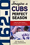 img - for 162 - 0: Imagine a Cubs Perfect Season book / textbook / text book