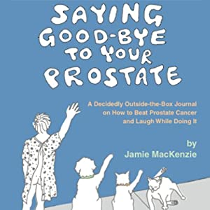 Saying Good-Bye to Your Prostate Audiobook