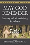 May God Remember: Memory and Memorializing in Judaism - Yizkor (Prayers of Awe)