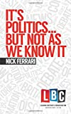 It's Politics... But Not As We Know It (Leading Britain's Conversation) (LBC Leading Britain's Conversation)