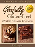 Gleefully Gluten-Free (Healthy Desserts & Snacks)