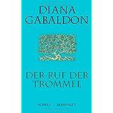 """Der Ruf der Trommel: Roman (DIE HIGHLAND-SAGA, Band 4)von """"Diana Gabaldon"""""""