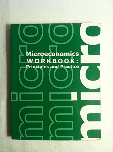 Microeconomics Workbook : Principals and Practice (principals an
