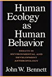 Human Ecology as Human Behavior: Essays in Environmental and Development Anthropology (1560008490) by John W. Bennett