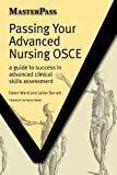 Passing Your Advanced Nursing Osce: A Guide to Success in Advanced Clinical