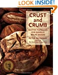 Crust and Crumb: Master Formulas for...