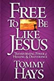 img - for By Tommy Hays Free To Be Like Jesus [Paperback] book / textbook / text book