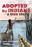 img - for Adopted by Indians: A True Story book / textbook / text book