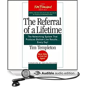 The Referral of a Lifetime: The Networking Systems that Produces Bottom Line Results...Every Day! (Unabridged)