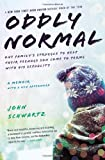 Oddly Normal: One Familys Struggle to Help Their Teenage Son Come to Terms with His Sexuality
