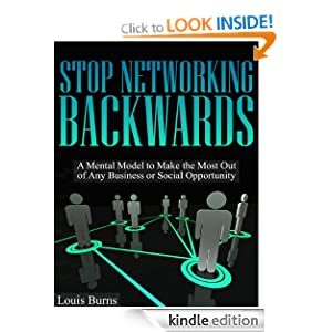 Stop Networking Backwards: A Mental Model to Make the Most of Any Business or Social Opportunity