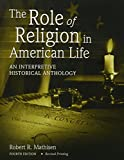 THE ROLE OF RELIGION IN AMERICAN LIFE: AN INTERPRETIVE HISTORICAL ANTHOLOGY